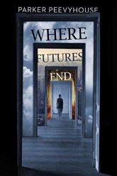 Cover for Where Futures End, by Parker Peevyhouse
